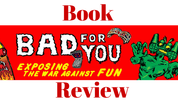 Bad for You: Exposing the War against Fun