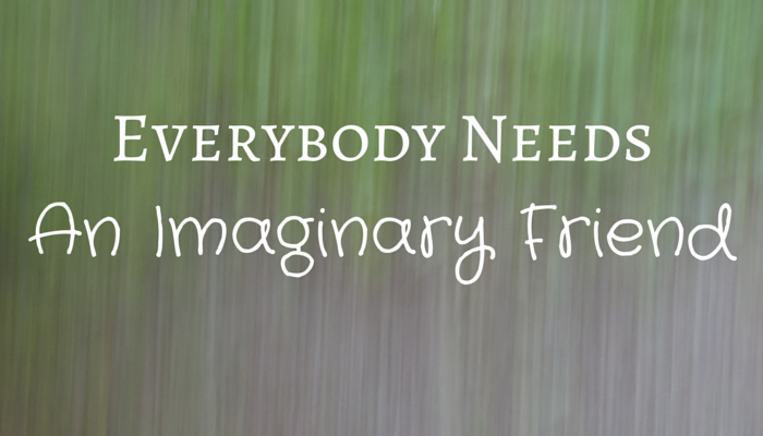 Everybody Needs An Imaginary Friend