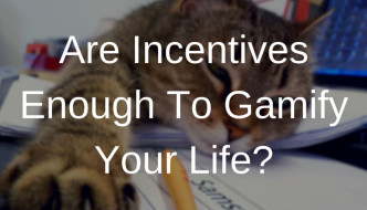 Are incentives enough to gamify your life?