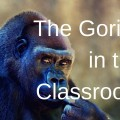 The Gorilla in the Classroom