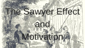 The Sawyer Effect and Motivation