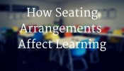 How Seating Arrangements Affect Learning