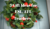 5 holiday gifts for the EFL/ESL teacher