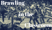 Brawling in the Classroom