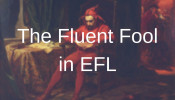 The Fluent Fool in EFL