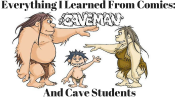 Everything I Learned From Comics: Caveman and Cave Students